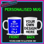 KEEP CALM IM A DJ  MUG PERSONALISED GIFT
